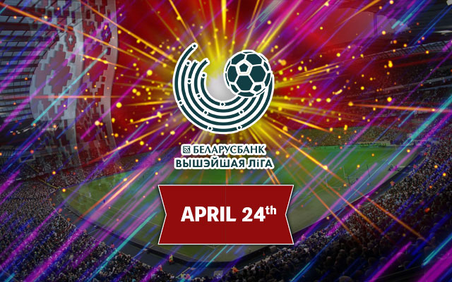 Belarusian Premier League April 24th